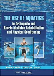 The Use of Aquatics: in Orthopedic and Sport Medicine Rehabilitation and Physical